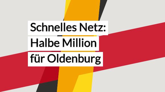Schnelles Netz: Halbe Million für Oldenburg