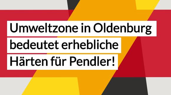 Umweltzone in Oldenburg bedeutet erhebliche Härten für Pendler