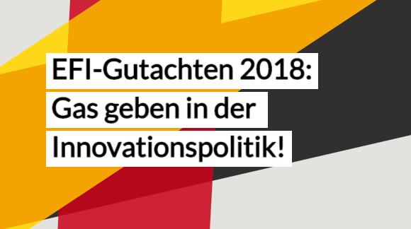 EFI-Gutachten 2018: Gas geben in der Innovationspolitik!