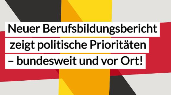 Neuer Berufsbildungsbericht zeigt politische Prioritäten – bundesweit und vor Ort!